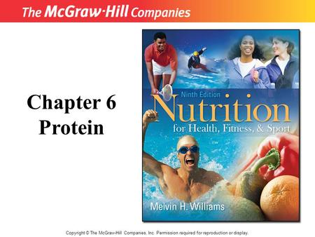 Chapter 6 Protein Copyright © The McGraw-Hill Companies, Inc. Permission required for reproduction or display. 1.