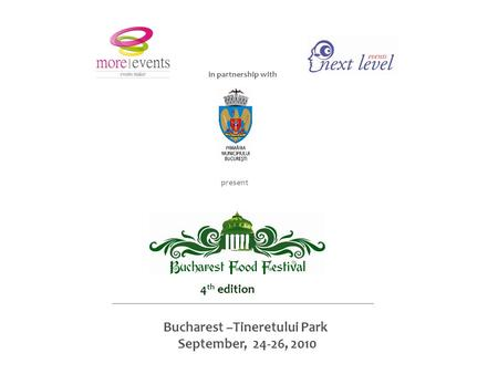 Bucharest –Tineretului Park September, 24-26, 2010 in partnership with present 4 th edition.