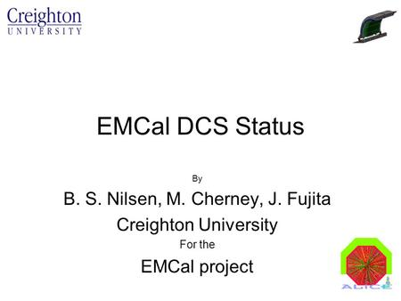EMCal DCS Status By B. S. Nilsen, M. Cherney, J. Fujita Creighton University For the EMCal project.