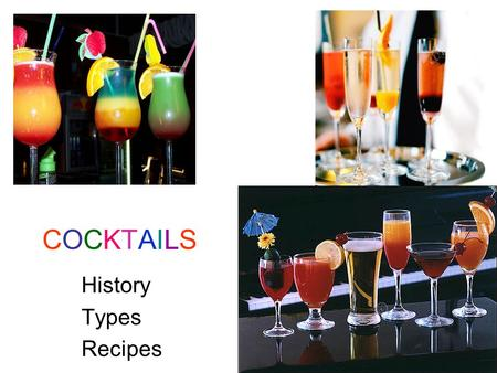 COCKTAILSCOCKTAILS History Types Recipes. HISTORY The History of the Cocktail The true creation of a popular cocktail can be traced to the nineteenth.