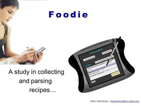 F o o d i eF o o d i e Marc Greenberg – A study in collecting and parsing recipes…