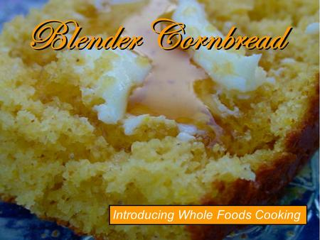 Blender Cornbread Introducing Whole Foods Cooking.