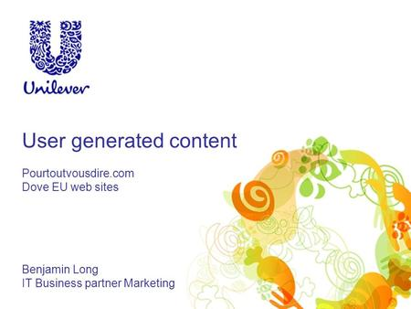 User generated content Pourtoutvousdire.com Dove EU web sites Benjamin Long IT Business partner Marketing.