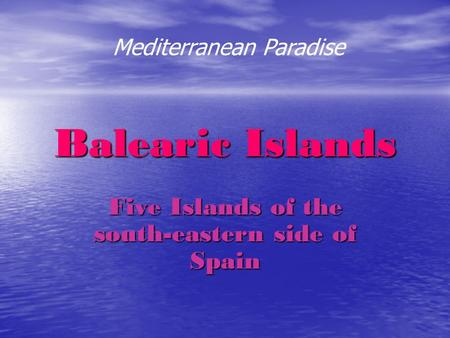 Balearic Islands Five Islands of the south-eastern side of Spain Mediterranean Paradise.