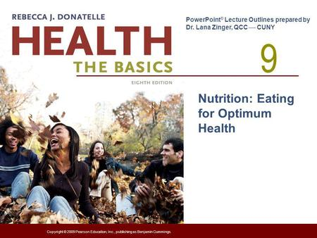 9 PowerPoint ® Lecture Outlines prepared by Dr. Lana Zinger, QCC CUNY Copyright © 2009 Pearson Education, Inc., publishing as Benjamin Cummings. Nutrition: