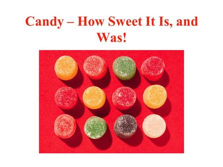 Candy – How Sweet It Is, and Was!. A Multidisciplinary, Project-based, and Critical Exploration of the World of Candy.