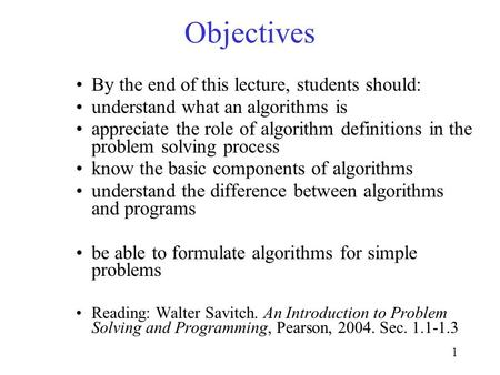1 Objectives By the end of this lecture, students should: understand what an algorithms is appreciate the role of algorithm definitions in the problem.