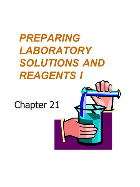 PREPARING LABORATORY SOLUTIONS AND REAGENTS I Chapter 21.