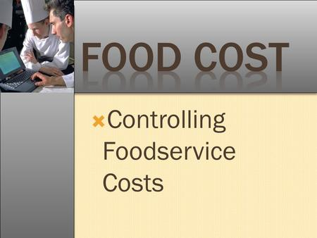Food Cost Controlling Foodservice Costs.