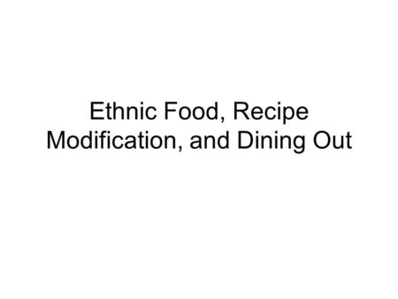 Ethnic Food, Recipe Modification, and Dining Out.