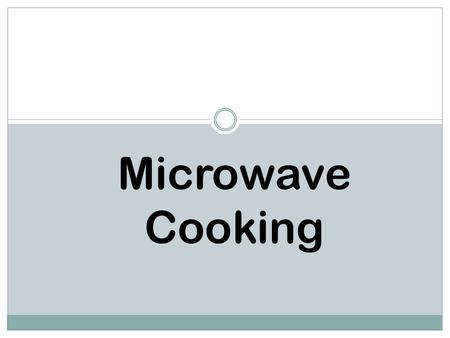 Microwave Cooking. How it Works Electromagnetic wave emitted by a magnetron tube and set in motion by a fan or turn table Some areas get more microwaves,