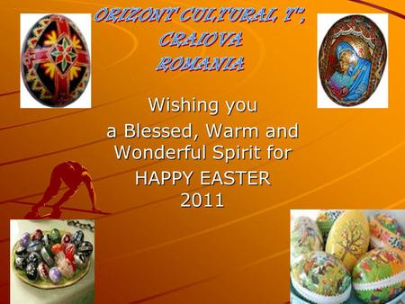 Wishing you a Blessed, Warm and Wonderful Spirit for HAPPY EASTER 2011.