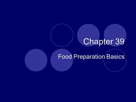 Chapter 39 Food Preparation Basics. Recipes for Success Recipes are road maps to successful food preparation. They provide you with all the information.