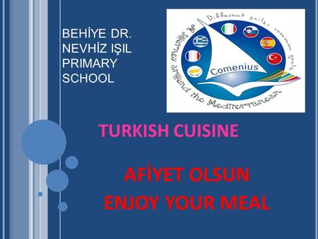 TURKISH CUISINE AFİYET OLSUN ENJOY YOUR MEAL BEHİYE DR. NEVHİZ IŞIL PRIMARY SCHOOL.