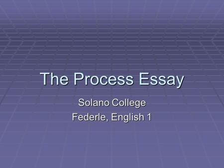 The Process Essay Solano College Federle, English 1.