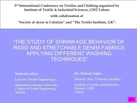 THE STUDY OF SHRINKAGE BEHAVIOR OF RIGID AND STRETCHABLE DENIM FABRICS APPLYING DIFFERENT WASHING TECHNIQUES Nadeem Afraz Lecturer (Textile Engineering)