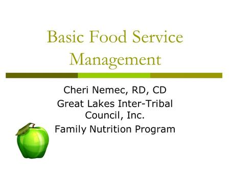 Basic Food Service Management Cheri Nemec, RD, CD Great Lakes Inter-Tribal Council, Inc. Family Nutrition Program.