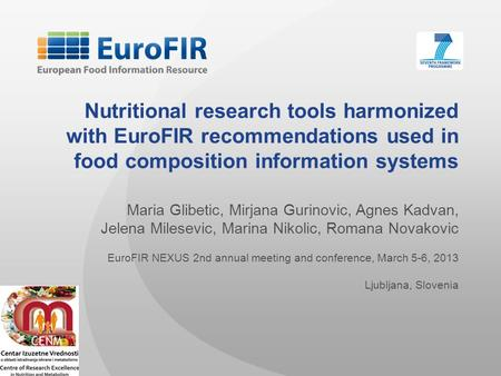 Nutritional research tools harmonized with EuroFIR recommendations used in food composition information systems   Maria Glibetic, Mirjana Gurinovic, Agnes.