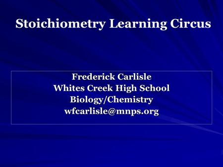 Stoichiometry Learning Circus Frederick Carlisle Whites Creek High School