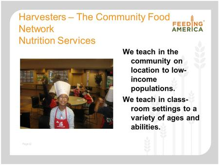 Slide with text and image Harvesters – The Community Food Network Nutrition Services We teach in the community on location to low- income populations.