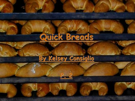 Quick Breads By Kelsey Consiglio P. 2. Terms to Know Batter- flour and liquid mixture with a consistency ranging from thin to thick, depending on the.