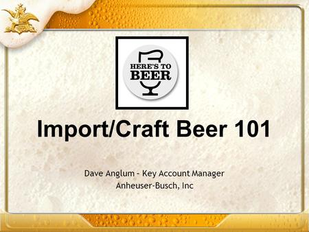 Dave Anglum – Key Account Manager Anheuser-Busch, Inc