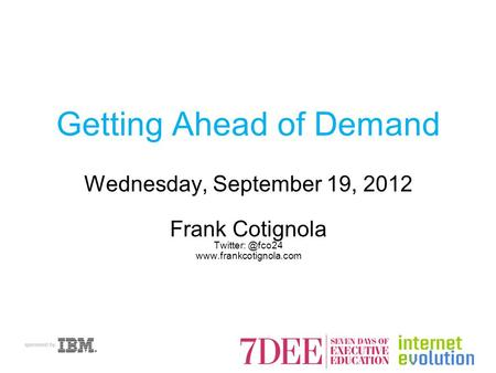 Getting Ahead of Demand Wednesday, September 19, 2012 Frank Cotignola