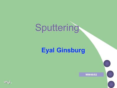 Sputtering Eyal Ginsburg WW46/02.