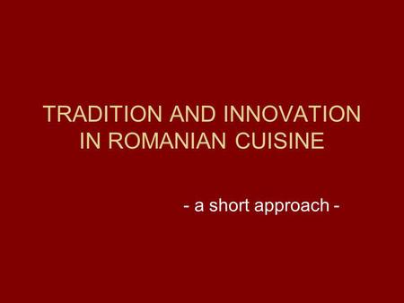 TRADITION AND INNOVATION IN ROMANIAN CUISINE - a short approach -