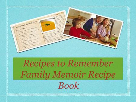 Recipes to Remember Family Memoir Recipe Book. The Importance of Family,Traditions, and Recipes.