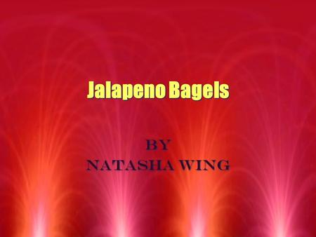 Jalapeno Bagels Jalapeno Bagels By Natasha wing By Natasha wing.