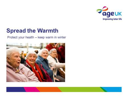 Spread the Warmth Protect your health – keep warm in winter.