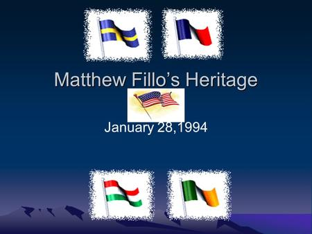 Matthew Fillos Heritage January 28,1994. Oral History Question: Do you have any funny family stories? Answer: My dad once told me that when he was about.