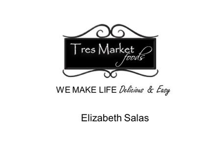 Elizabeth Salas WE MAKE LIFE Delicious & Easy. History of company Julie Rhyne met fellow-mom Jeannine Holland at a soccer practice and struck up a conversation.