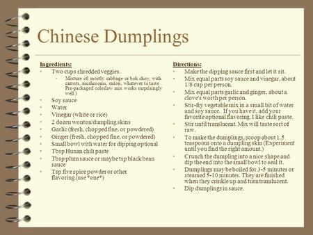 Chinese Dumplings Ingredients: Two cups shredded veggies. Soy sauce