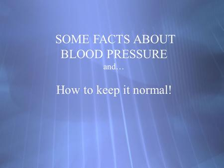 SOME FACTS ABOUT BLOOD PRESSURE and … How to keep it normal!
