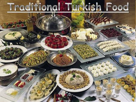 Culinary Culture Turkish Cuisine is very rich there are a lot of factors for this: *The variety of products in Asia and Anatolia. *Interaction with numerous.