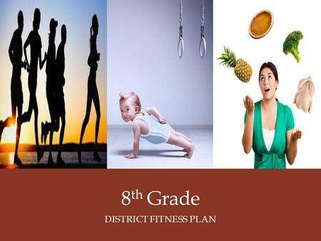 8 th Grade DISTRICT FITNESS PLAN. District Fitness Plan Introduction Task Resources Process Evaluation Conclusion District Fitness Plan Kim Butler, EdD.