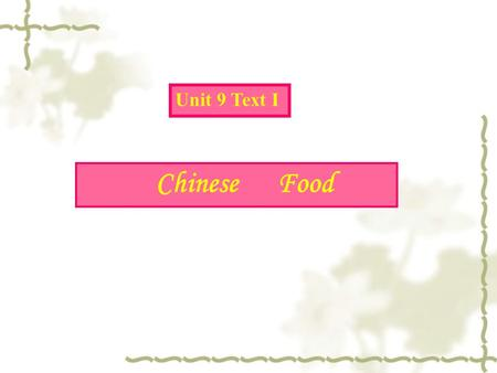 Unit 9 Text I Chinese Food.