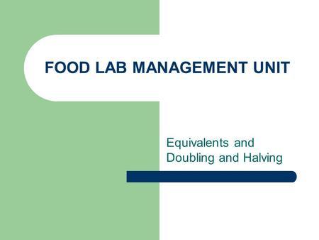 FOOD LAB MANAGEMENT UNIT Equivalents and Doubling and Halving.