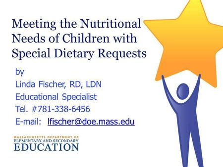 Meeting the Nutritional Needs of Children with Special Dietary Requests by Linda Fischer, RD, LDN Educational Specialist Tel. #781-338-6456