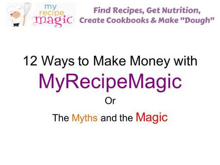 12 Ways to Make Money with MyRecipeMagic Or The Myths and the Magic.