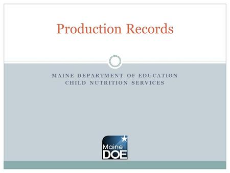 MAINE DEPARTMENT OF EDUCATION CHILD NUTRITION SERVICES Production Records.