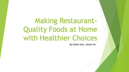 Making Restaurant- Quality Foods at Home with Healthier Choices By Eddie Han, Jessie Ho.