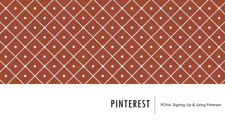 PINTEREST PCNA: Signing Up & Using Pinterest. WELCOME Hello In this tutorial we are going to cover signing up for a Pinterest account & discuss how to.
