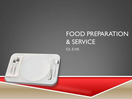 FOOD PREPARATION & SERVICE Ch. 5 HS. THE MENU Section 1.