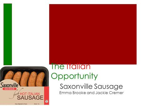 The Italian Opportunity Saxonville Sausage Emma Brooke and Jackie Cremer.