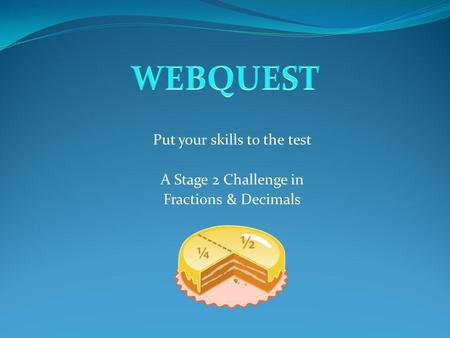 Put your skills to the test A Stage 2 Challenge in Fractions & Decimals.