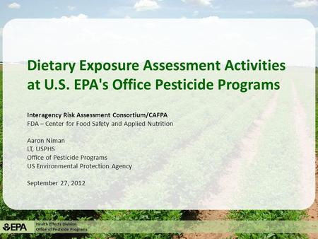 Health Effects Division Office of Pesticide Programs Dietary Exposure Assessment Activities at U.S. EPA's Office Pesticide Programs Interagency Risk Assessment.