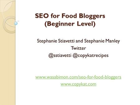 SEO for Food Bloggers (Beginner Level) Stephanie Stiavetti and Stephanie